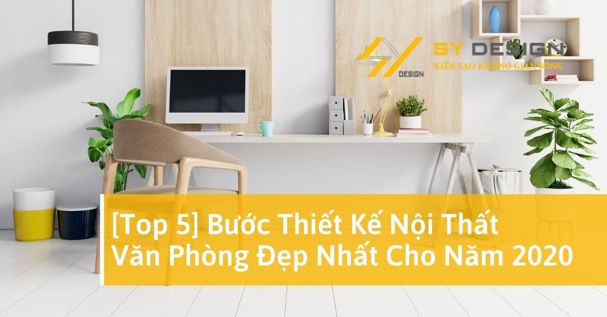 [top 5] bước thiết kế nội thất văn phòng đẹp nhất cho năm 2020
